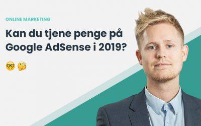 Hvad er Google AdSense? Kan man stadig tjene penge på Google AdSense i 2019?
